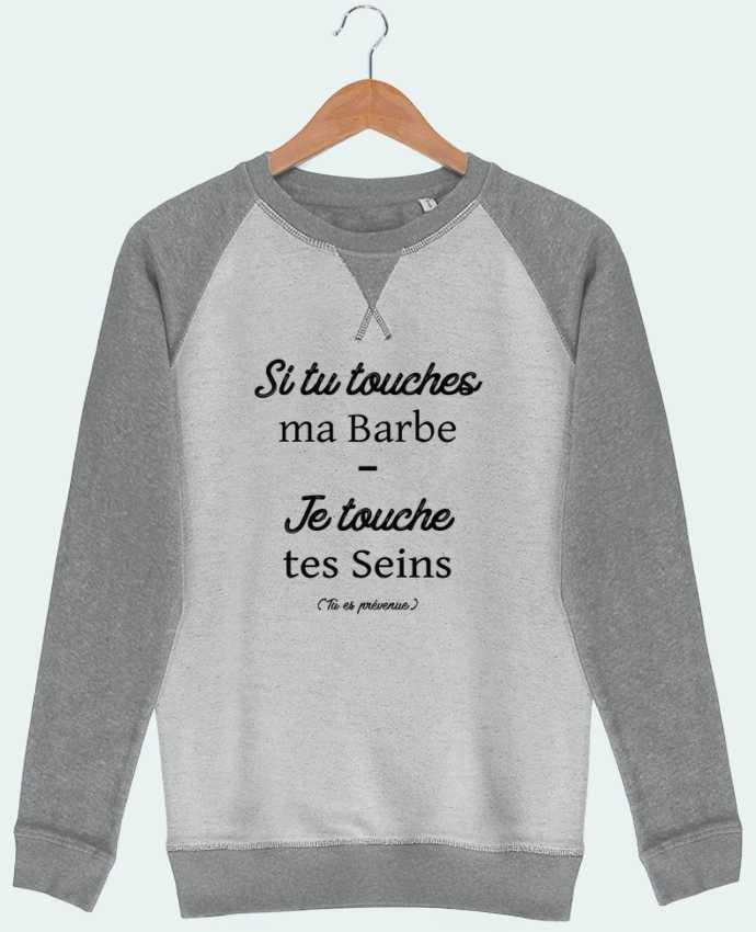 Sweat French Terry Si tu touches ma barbe, je touche tes seins par tunetoo