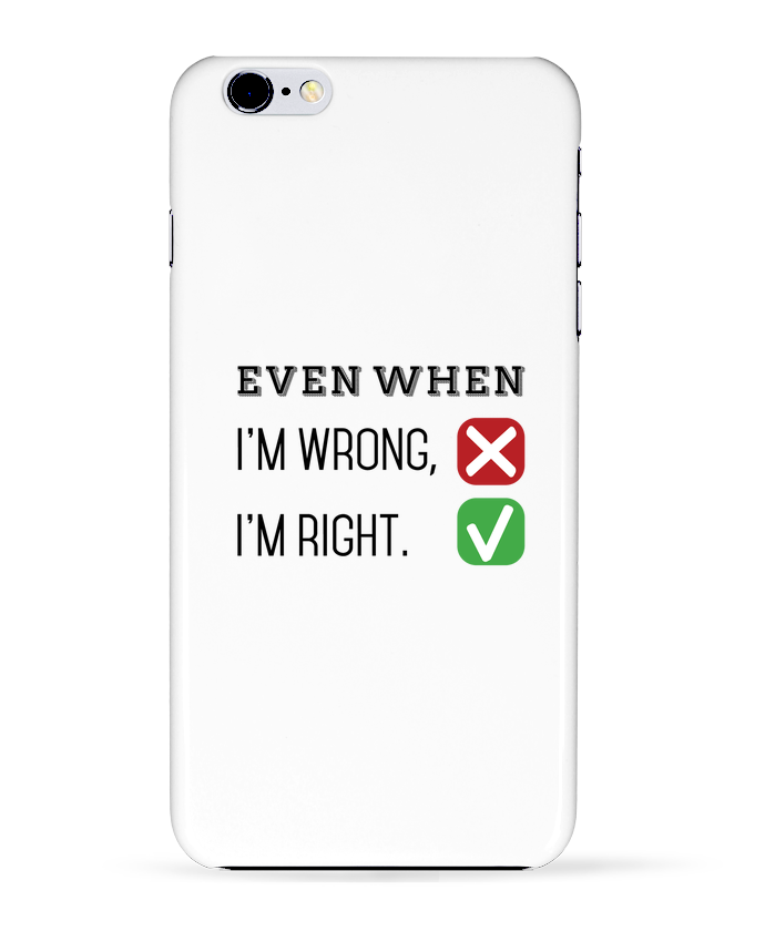 Coque 3D Iphone 6+ Even when I'm wrong, I'm right. de tunetoo