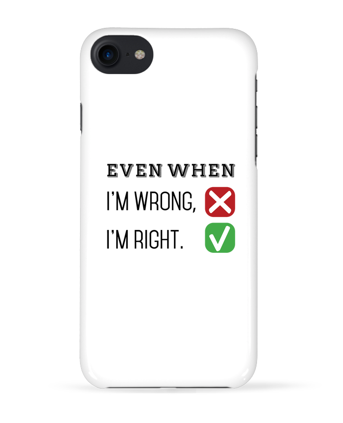Coque 3D Iphone 7 Even when I'm wrong, I'm right. de tunetoo