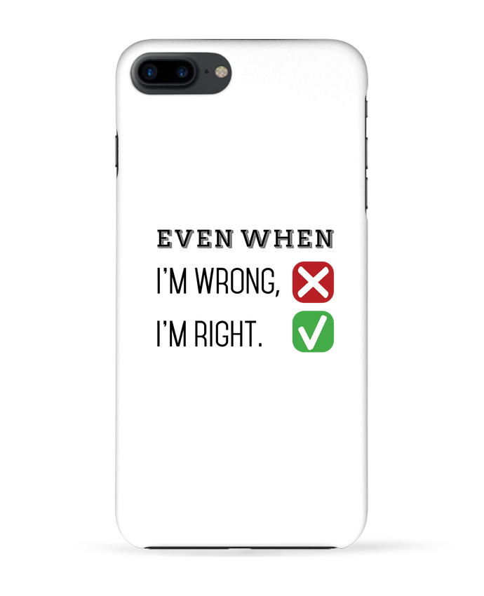 Coque 3D Iphone 7+ Even when I'm wrong, I'm right. par tunetoo