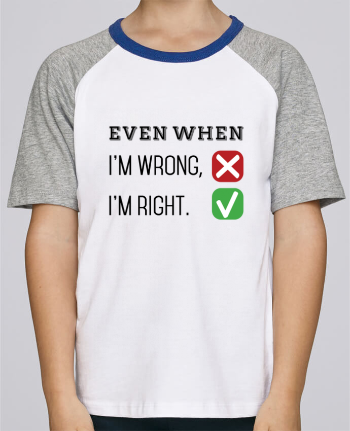 Tee-Shirt Enfant Stanley Mini Jump Short Sleeve Even when I'm wrong, I'm right. par tunetoo