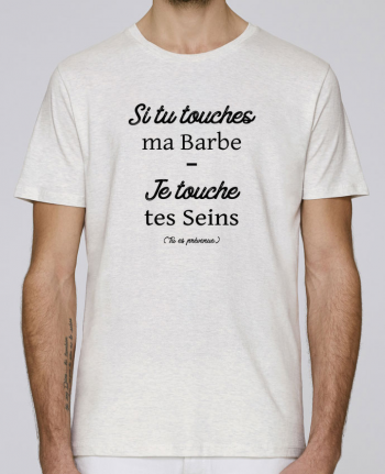 T-Shirt Col Rond Stanley Leads Si tu touches ma barbe, je touche tes seins par tunetoo